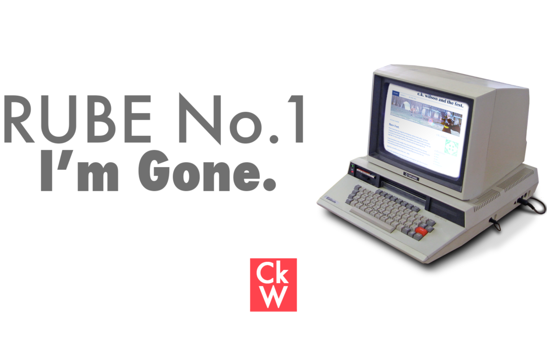 RUBE (Recently Uncovered Blog Entries) #1 – I'm Gone.